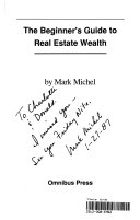 The Beginner's Guide to Real Estate Wealth by Mark Michel PDF