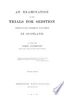 An Examination of the Trials for Sedition which Have Hitherto Occurred in Scotland