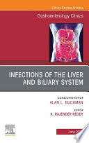 Infections of the Liver and Biliary System An Issue of Gastroenterology Clinics of North America E Book