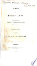 Works of Fisher Ames, compiled by a number of his friends