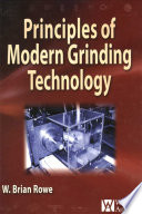 """""""Principles of Modern Grinding Technology"""" by W. Brian Rowe"""