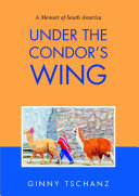 Under the Condor s Wing  A Memoir of South America
