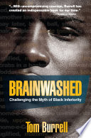 """""""Brainwashed: Challenging the Myth of Black Inferiority"""" by Tom Burrell"""