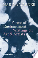 Forms of Enchantment  Writings on Art and Artists