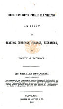 Duncombe s Free Banking  an essay on banking  currency  finance  exchanges  and political economy