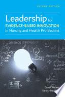 """Leadership for Evidence-Based Innovation in Nursing and Health Professions"" by Daniel Weberg, Sandra Davidson"