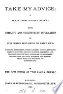 Take my advice  giving information on everything pertaining to daily life  By the late editor of  The Family friend   Book PDF
