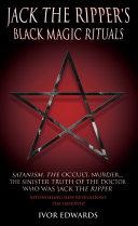 Jack the Ripper s Black Magic Rituals
