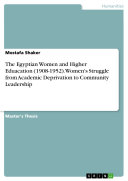 The Egyptian Women and Higher Eduacation (1908-1952). Women's Struggle from Academic Deprivation to Community Leadership Pdf/ePub eBook