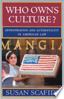 """Who Owns Culture?: Appropriation and Authenticity in American Law"" by Susan Scafidi"