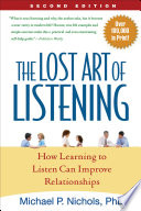 """""""The Lost Art of Listening, Second Edition: How Learning to Listen Can Improve Relationships"""" by Michael P. Nichols"""