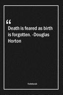 Death Is Feared As Birth Is Forgotten   Douglas Horton