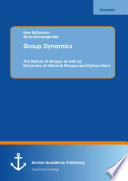 Group Dynamics  The Nature of Groups as well as Dynamics of Informal Groups and Dysfunctions