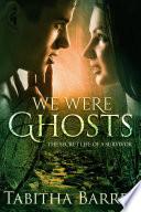 We Were Ghosts