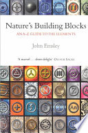 """""""Nature's Building Blocks: An A-Z Guide to the Elements"""" by John Emsley"""