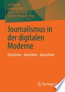 Journalismus in der digitalen Moderne  : Einsichten - Ansichten - Aussichten