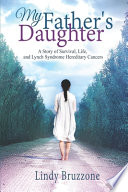 My Father's Daughter: A Story of Survival, Life, and Lynch Syndrome Hereditary Cancers (2019 Revised Edition)