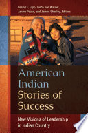 American Indian Stories of Success  New Visions of Leadership in Indian Country