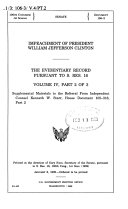 Impeachment of President William Jefferson Clinton  pts  1 3  Supplemental materials to the Referral from Independent Counsel Kenneth W  Starr  House document 105 316  pts  1 3
