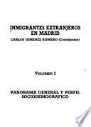 Inmigrantes extranjeros en Madrid: Panorama general y perfil sociodemográfico