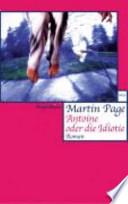 Antoine oder die Idiotie  : Roman