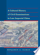 """""""A Cultural History of Civil Examinations in Late Imperial China"""" by Benjamin A. Elman"""