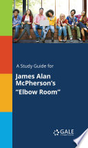 A Study Guide For James Alan Mcpherson S Elbow Room