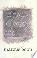 """In Praise of Copying"" by Marcus Boon, Assistant Professor of English Marcus Boon"