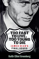Too Fast to Live, Too Young to Die - James Dean's Final Hours