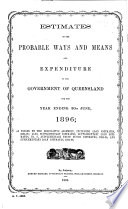 Estimates of the Probable Ways and Means and Expenditure of the Government of Queensland Book