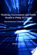 Medicine  Government and Public Health in Philip II s Spain