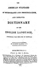 The American Standard of Orthography and Pronunciation  and Improved Dictionary of the English Language  Abridged for the Use of Schools