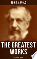 The Greatest Works of Edwin Arnold  Illustrated Edition