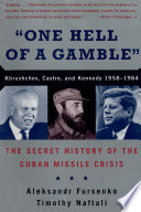 'One Hell of a Gamble': Khrushchev, Castro, and Kennedy, 1958-1964