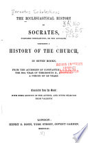 The Ecclesiastical History Of Socrates  Surnamed Scholasticus  Or The Advocate