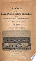 Lärobok i fäderneslandets historia samt grunddragen af Norges och Danmarks historia : för skolans lägre klasser