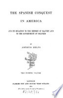 The Spanish Conquest in America and Its Relation to the History of Slavery and to the Government of Colonies