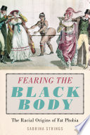 link to Fearing the black body : the racial origins of fat phobia in the TCC library catalog