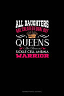All Daughters Are Created Equal But QUEENS Are Born As Sickle Cell Anemia Warrior