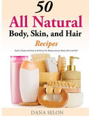 50 All Natural Body Skin And Hair Recipes