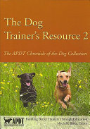 The Dog Trainers Resource 2: The APDT Chronicle of the Dog ...