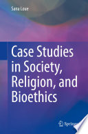 Case Studies In Society Religion And Bioethics