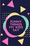 Funny Things My Kids Say  Keepsake Parents Journal Abstract Shapes   Bright Colors