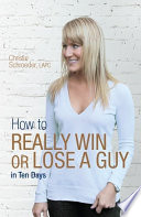 How to Really Win or Lose a Guy in Ten Days