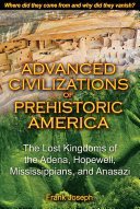 Advanced Civilizations of Prehistoric America: The Lost Kingdoms of ...