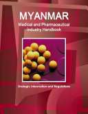 Myanmar Medical and Pharmaceutical Industry Handbook   Strategic Information and Regulations