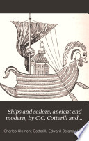Ships and sailors  ancient and modern  by C C  Cotterill and E D  Little