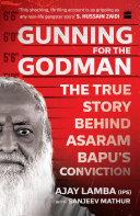 Gunning for the Godman: The True Story Behind Asaram Bapu's Conviction [Pdf/ePub] eBook
