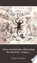 Tales and Sketches, Illustrating the Character, Usages, Traditions, Sports and Pastimes of the Irish Peasantry