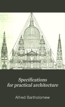 Specifications for Practical Architecture, Preceded by an Essay on the Decline of Excellence in the Structure and in the Science of Modern English Buildings